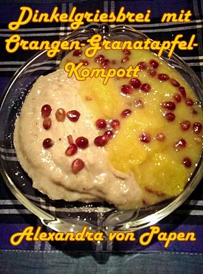 Dinkelgriesbrei mit Orangen_Granatapfel-Kompott